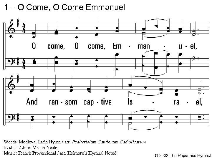 1 – O Come, O Come Emmanuel 1. O come, Emmanuel, And ransom captive