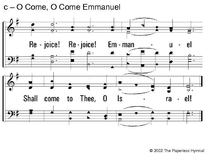 c – O Come, O Come Emmanuel Rejoice! Emmanuel Shall come to Thee, O