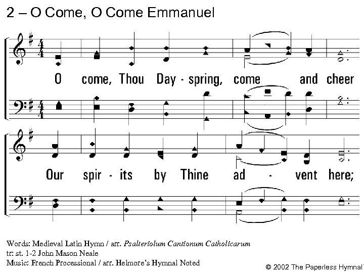 2 – O Come, O Come Emmanuel 2. O come, Thou Dayspring, come and