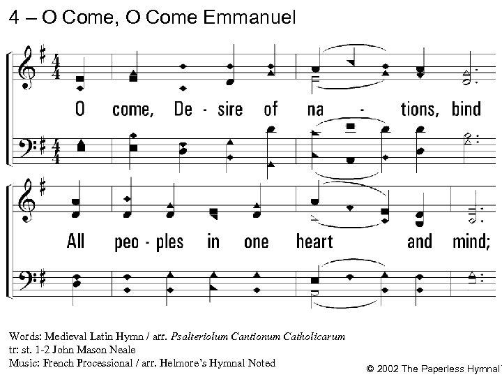 4 – O Come, O Come Emmanuel 4. O come, Desire of nations, bind