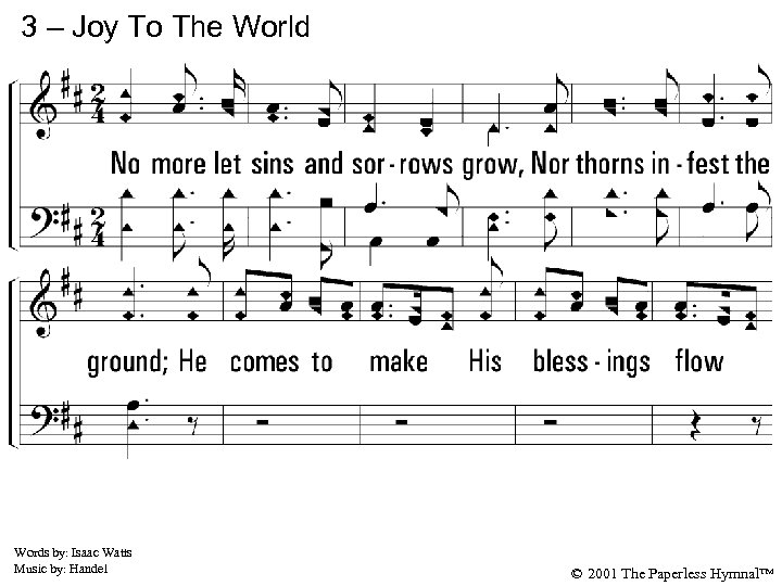 3 – Joy To The World 3. No more let sins and sorrows grow,