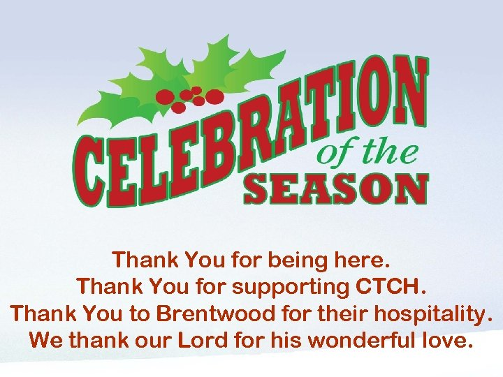 Thank You for being here. Thank You for supporting CTCH. Thank You to Brentwood