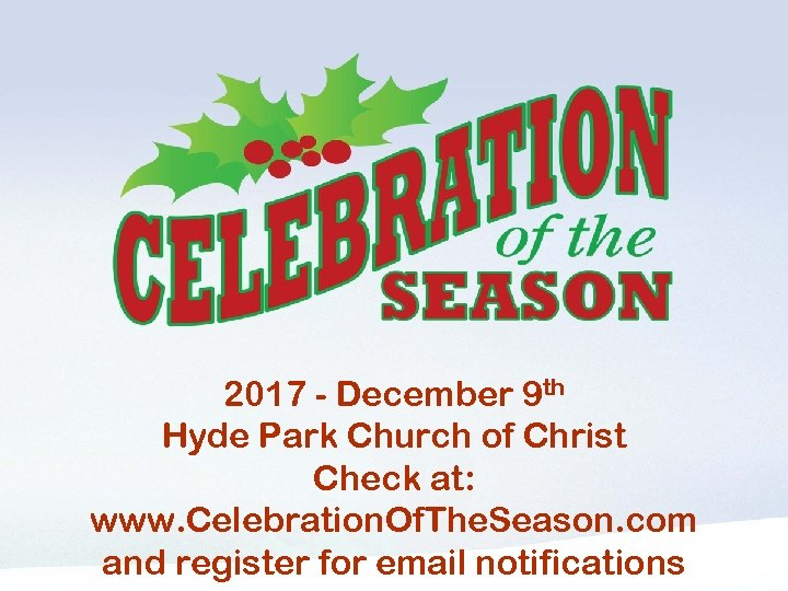 COS 2017 Announcement 2017 - December 9 th Hyde Park Church of Christ Check