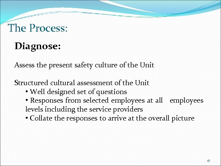 The Process: Diagnose: Assess the present safety culture of the Unit Structured cultural assessment