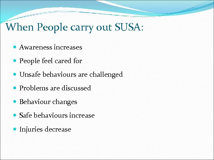 When People carry out SUSA: Awareness increases People feel cared for Unsafe behaviours are