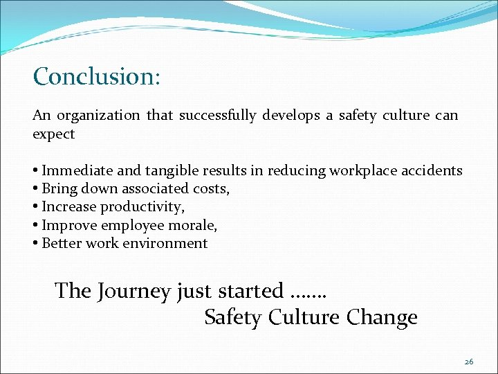 Conclusion: An organization that successfully develops a safety culture can expect • Immediate and