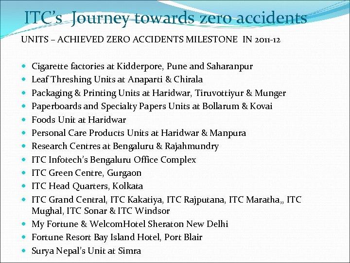 ITC's Journey towards zero accidents UNITS – ACHIEVED ZERO ACCIDENTS MILESTONE IN 2011 -12