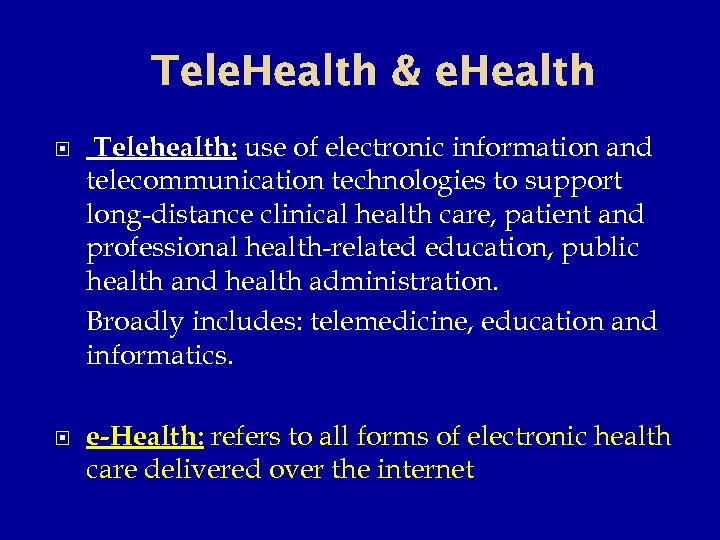Tele. Health & e. Health Telehealth: use of electronic information and telecommunication technologies to
