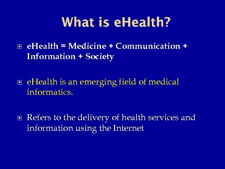 What is e. Health? e. Health = Medicine + Communication + Information + Society