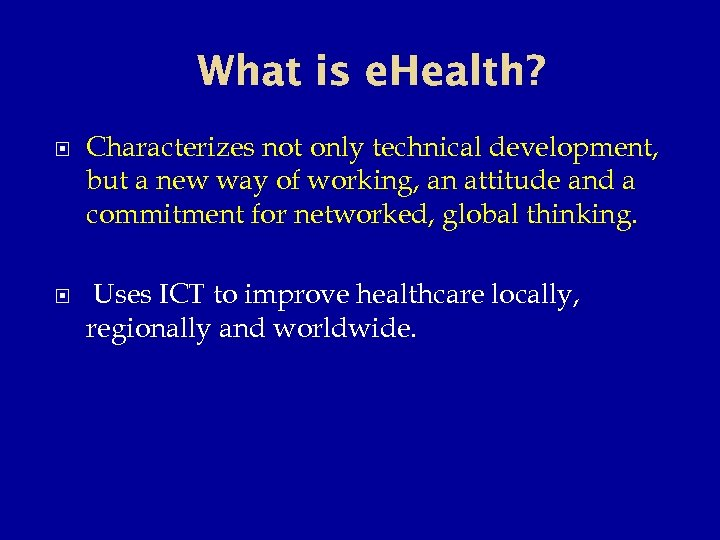 What is e. Health? Characterizes not only technical development, but a new way of