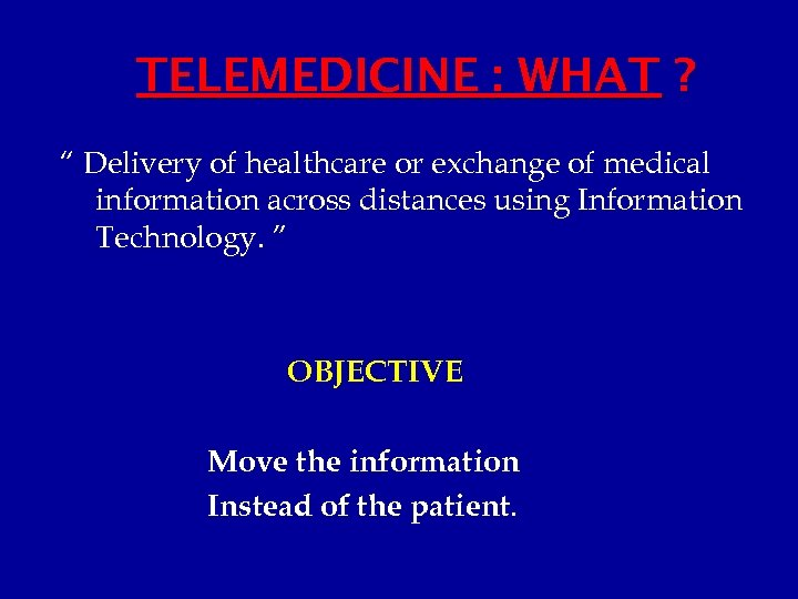 "TELEMEDICINE : WHAT ? "" Delivery of healthcare or exchange of medical information across"