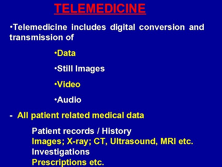 TELEMEDICINE • Telemedicine includes digital conversion and transmission of • Data • Still Images