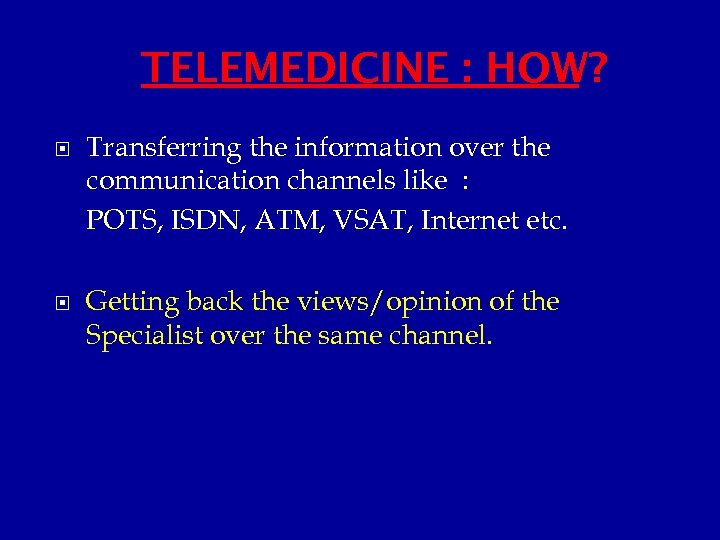 TELEMEDICINE : HOW? Transferring the information over the communication channels like : POTS, ISDN,
