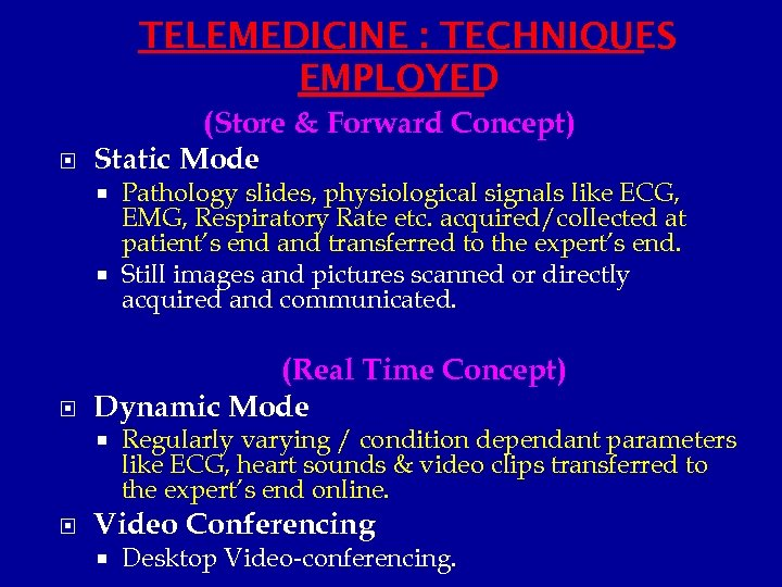 TELEMEDICINE : TECHNIQUES EMPLOYED (Store & Forward Concept) Static Mode Pathology slides, physiological signals