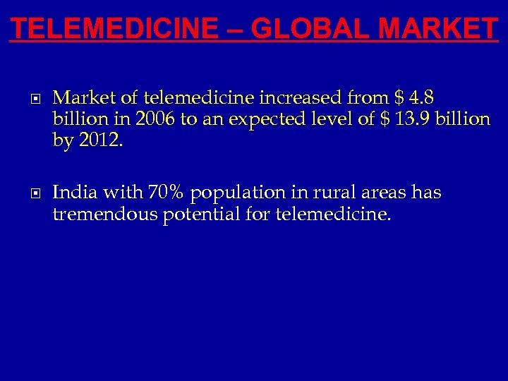 TELEMEDICINE – GLOBAL MARKET Market of telemedicine increased from $ 4. 8 billion in