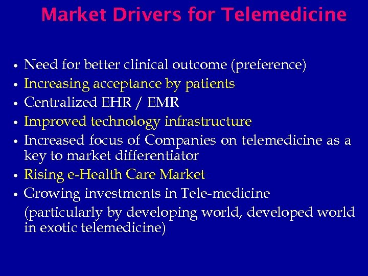 Market Drivers for Telemedicine Need for better clinical outcome (preference) Increasing acceptance by patients
