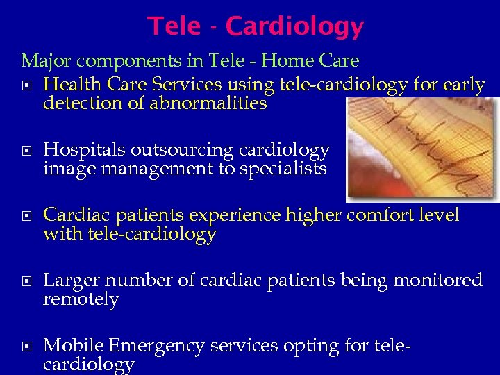 Tele - Cardiology Major components in Tele - Home Care Health Care Services using