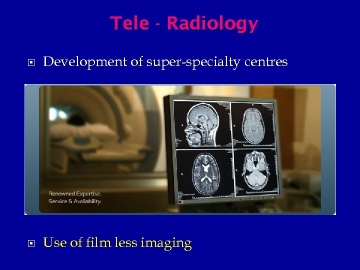 Tele - Radiology Development of super-specialty centres Use of film less imaging