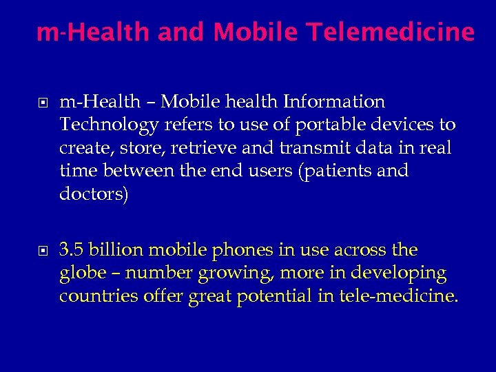 m-Health and Mobile Telemedicine m-Health – Mobile health Information Technology refers to use of