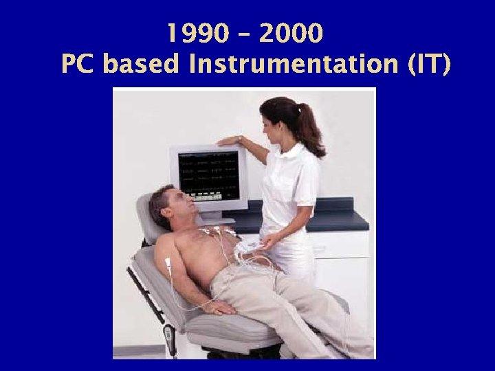 1990 – 2000 PC based Instrumentation (IT)