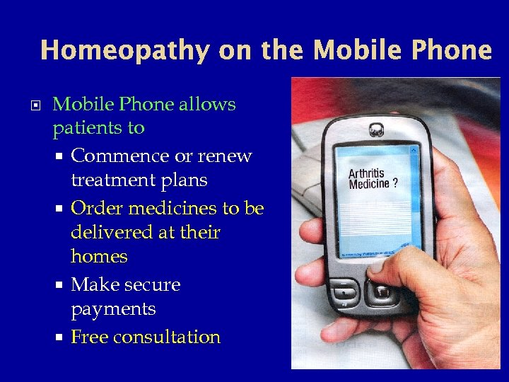 Homeopathy on the Mobile Phone allows patients to Commence or renew treatment plans Order