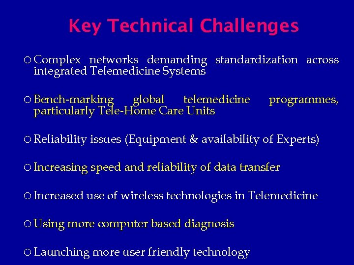 Key Technical Challenges Complex networks demanding standardization across integrated Telemedicine Systems Bench-marking global telemedicine