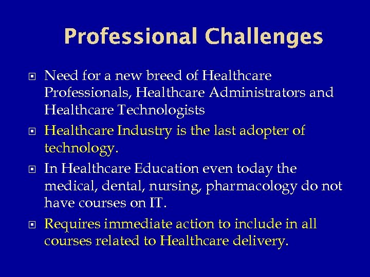 Professional Challenges Need for a new breed of Healthcare Professionals, Healthcare Administrators and Healthcare
