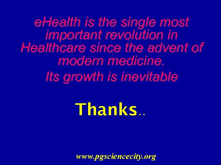 e. Health is the single most important revolution in Healthcare since the advent of