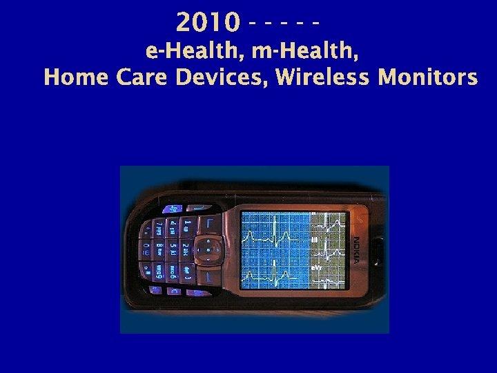 2010 - - e-Health, m-Health, Home Care Devices, Wireless Monitors