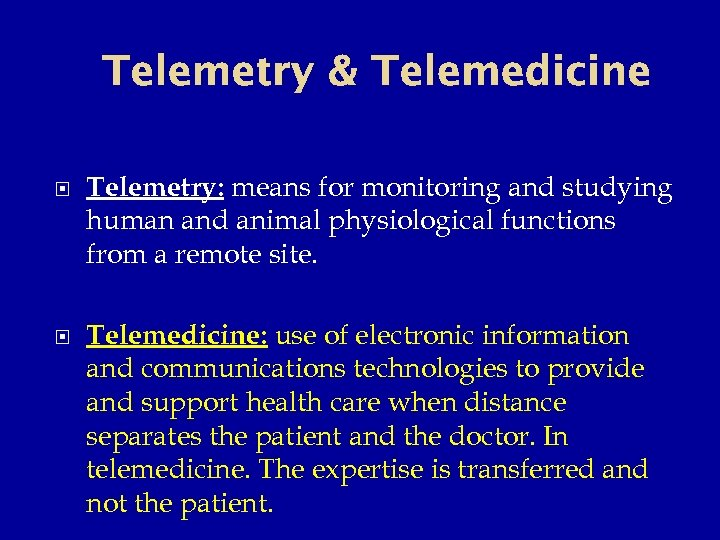 Telemetry & Telemedicine Telemetry: means for monitoring and studying human and animal physiological functions
