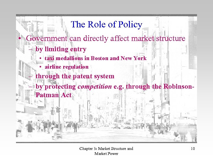 The Role of Policy • Government can directly affect market structure – by limiting