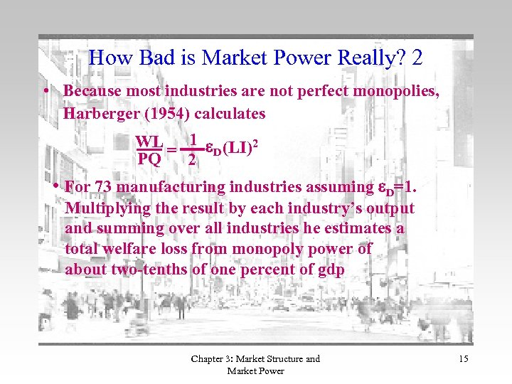 How Bad is Market Power Really? 2 • Because most industries are not perfect