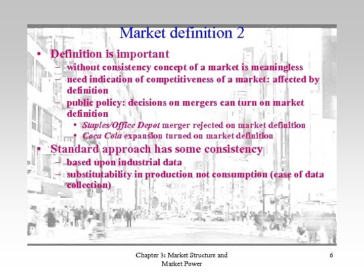 Market definition 2 • Definition is important – without consistency concept of a market