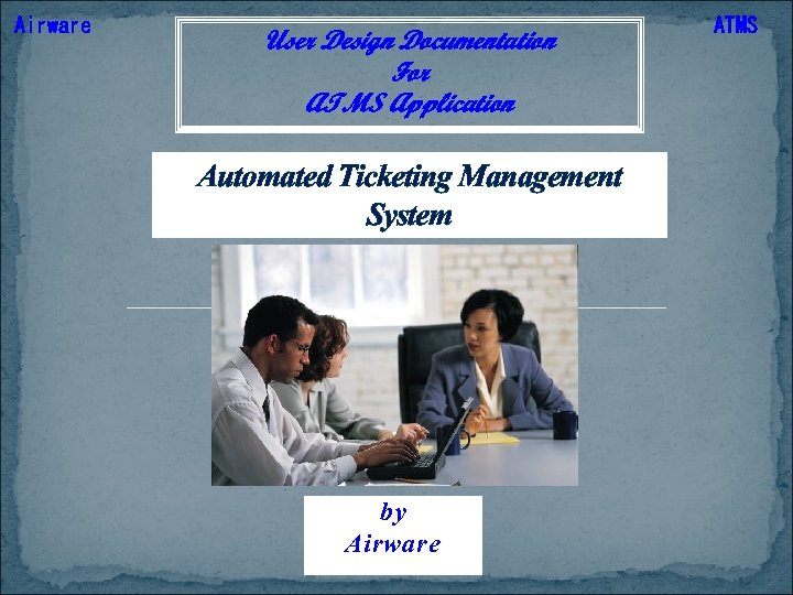 Airware User Design Documentation For ATMS Application Automated Ticketing Management System by Airware ATMS