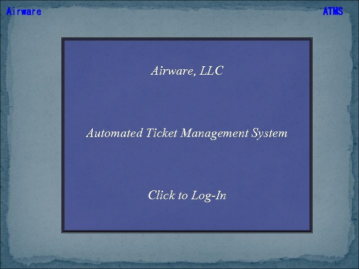 Airware ATMS Airware, LLC Automated Ticket Management System Click to Log-In