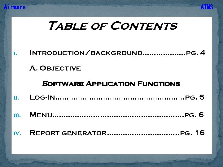 Airware ATMS Table of Contents i. Introduction/background………………. pg. 4 A. Objective Software Application Functions