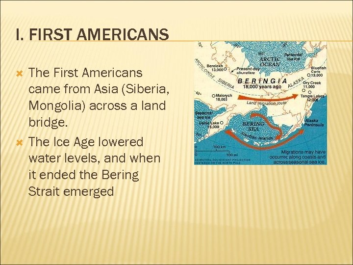 I. FIRST AMERICANS The First Americans came from Asia (Siberia, Mongolia) across a land