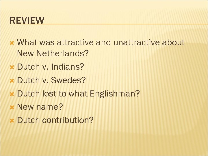 REVIEW What was attractive and unattractive about New Netherlands? Dutch v. Indians? Dutch v.