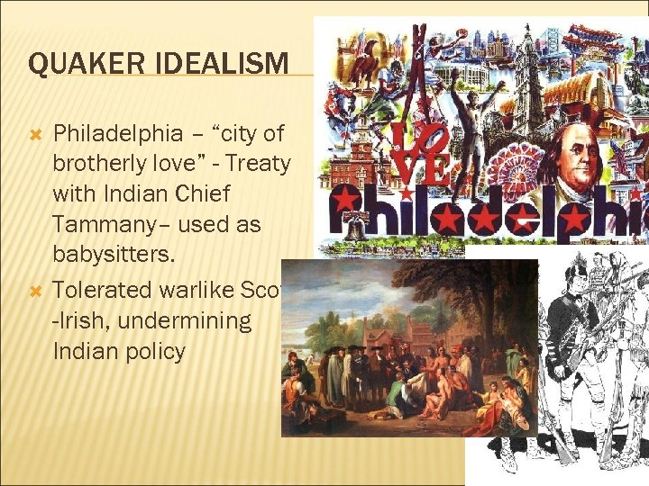 "QUAKER IDEALISM Philadelphia – ""city of brotherly love"" - Treaty with Indian Chief Tammany–"