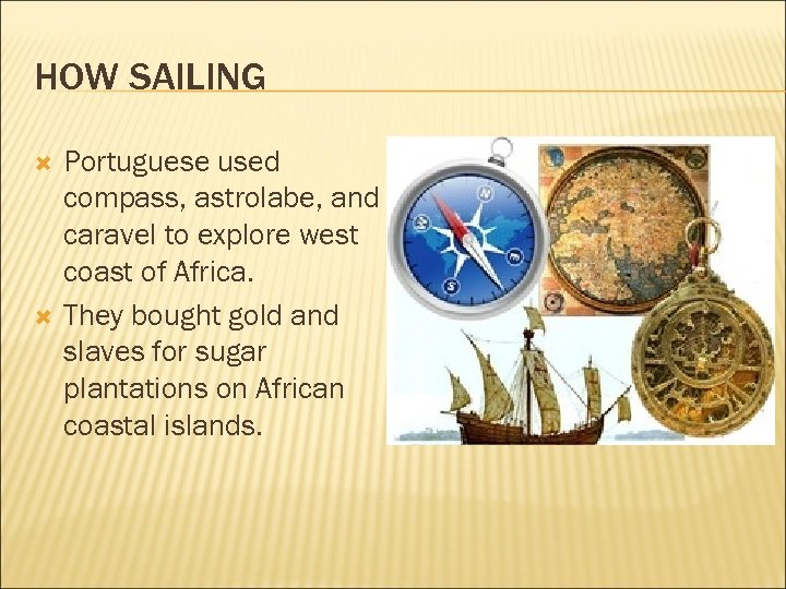HOW SAILING Portuguese used compass, astrolabe, and caravel to explore west coast of Africa.