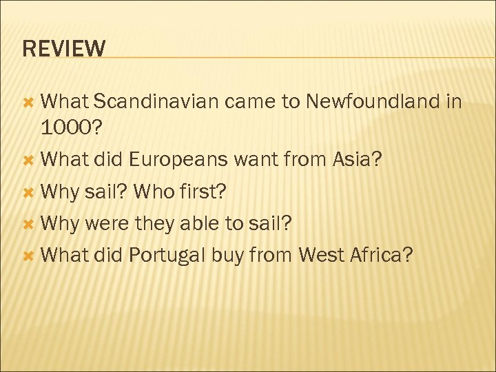 REVIEW What Scandinavian came to Newfoundland in 1000? What did Europeans want from Asia?