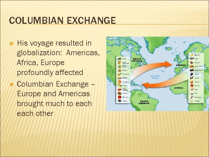COLUMBIAN EXCHANGE His voyage resulted in globalization: Americas, Africa, Europe profoundly affected Columbian Exchange