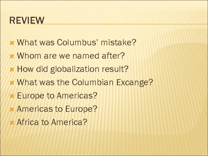 REVIEW What was Columbus' mistake? Whom are we named after? How did globalization result?