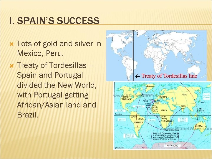 I. SPAIN'S SUCCESS Lots of gold and silver in Mexico, Peru. Treaty of Tordesillas