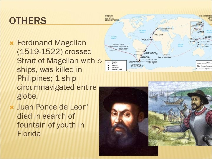 OTHERS Ferdinand Magellan (1519 -1522) crossed Strait of Magellan with 5 ships, was killed