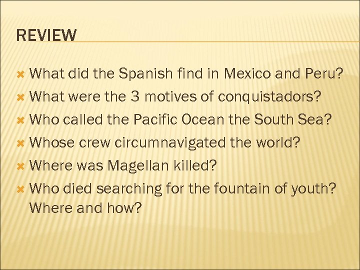REVIEW What did the Spanish find in Mexico and Peru? What were the 3