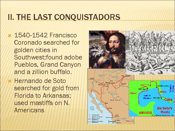 II. THE LAST CONQUISTADORS 1540 -1542 Francisco Coronado searched for golden cities in Southwest;