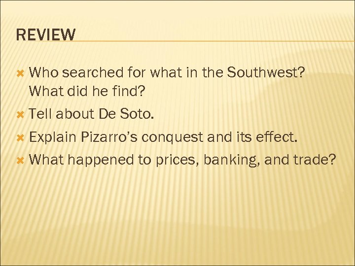 REVIEW Who searched for what in the Southwest? What did he find? Tell about