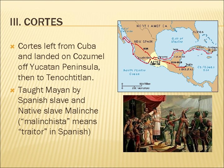 III. CORTES Cortes left from Cuba and landed on Cozumel off Yucatan Peninsula, then