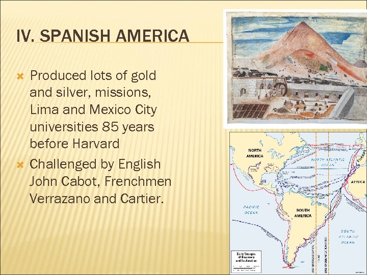 IV. SPANISH AMERICA Produced lots of gold and silver, missions, Lima and Mexico City